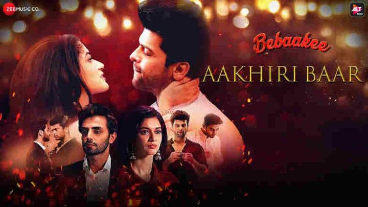 Aakhiri Baar Lyrics - Bebaakee