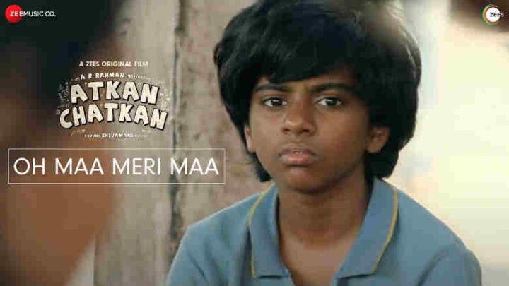 Oh Maa Meri Maa Lyrics - Atkan Chatkan
