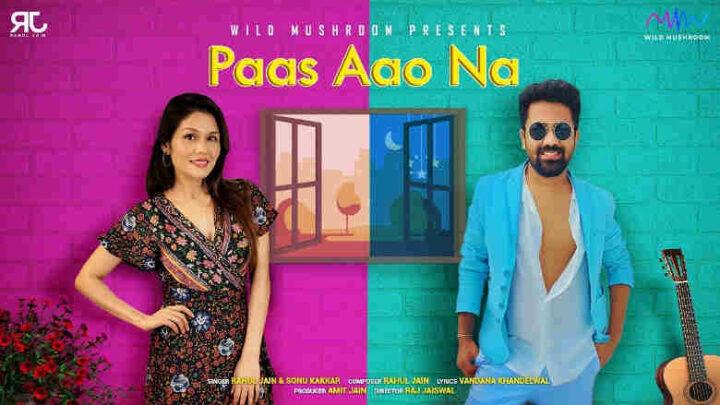 Pass Aao Na Lyrics - Rahul Jain and Sonu Kakkar