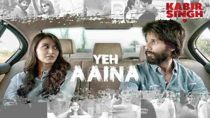 Yeh Aaina Lyrics - Kabir Singh